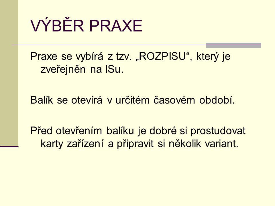 """VÝBĚR PRAXE Praxe se vybírá z tzv. """"ROZPISU , který je zveřejněn na ISu. Balík se otevírá v určitém časovém období."""
