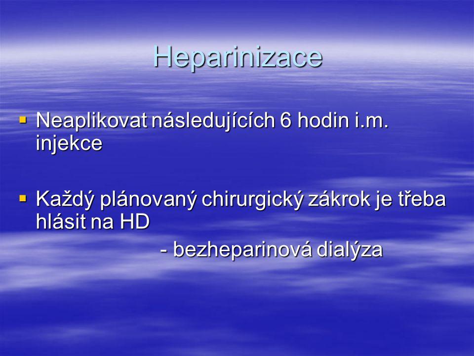 Heparinizace Neaplikovat následujících 6 hodin i.m. injekce
