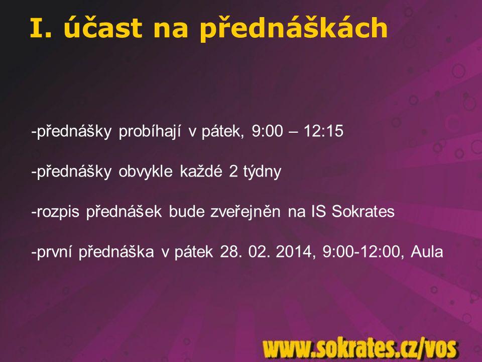 I. účast na přednáškách přednášky probíhají v pátek, 9:00 – 12:15
