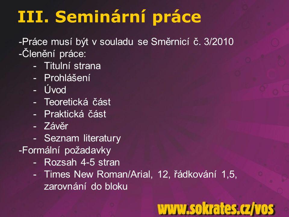 III. Seminární práce Práce musí být v souladu se Směrnicí č. 3/2010