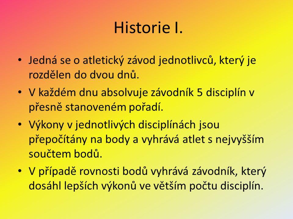 Historie I. Jedná se o atletický závod jednotlivců, který je rozdělen do dvou dnů.