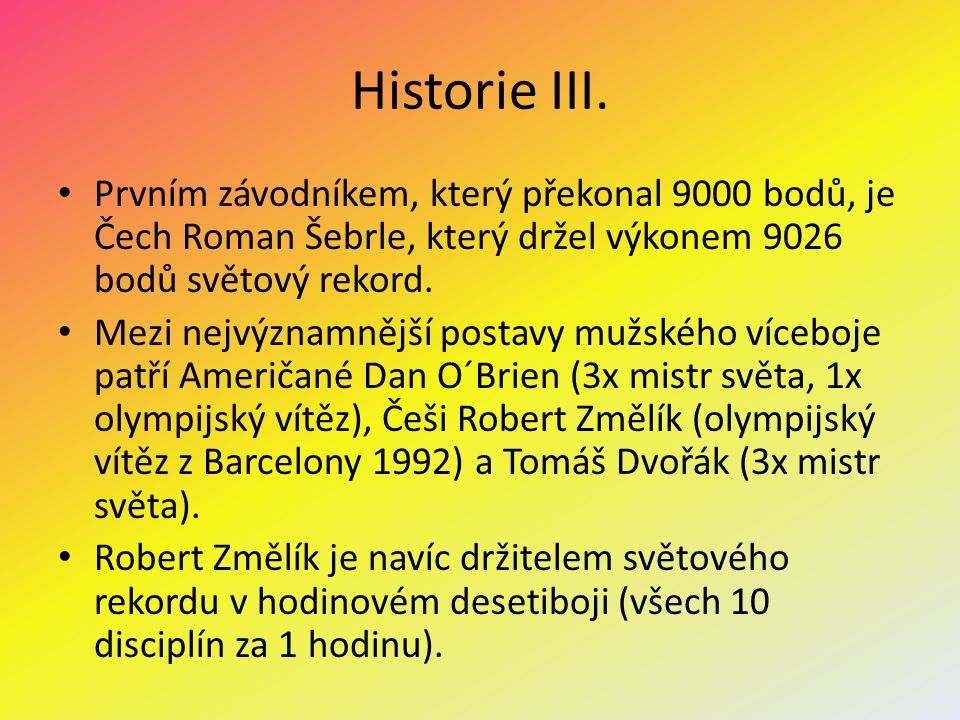 Historie III. Prvním závodníkem, který překonal 9000 bodů, je Čech Roman Šebrle, který držel výkonem 9026 bodů světový rekord.