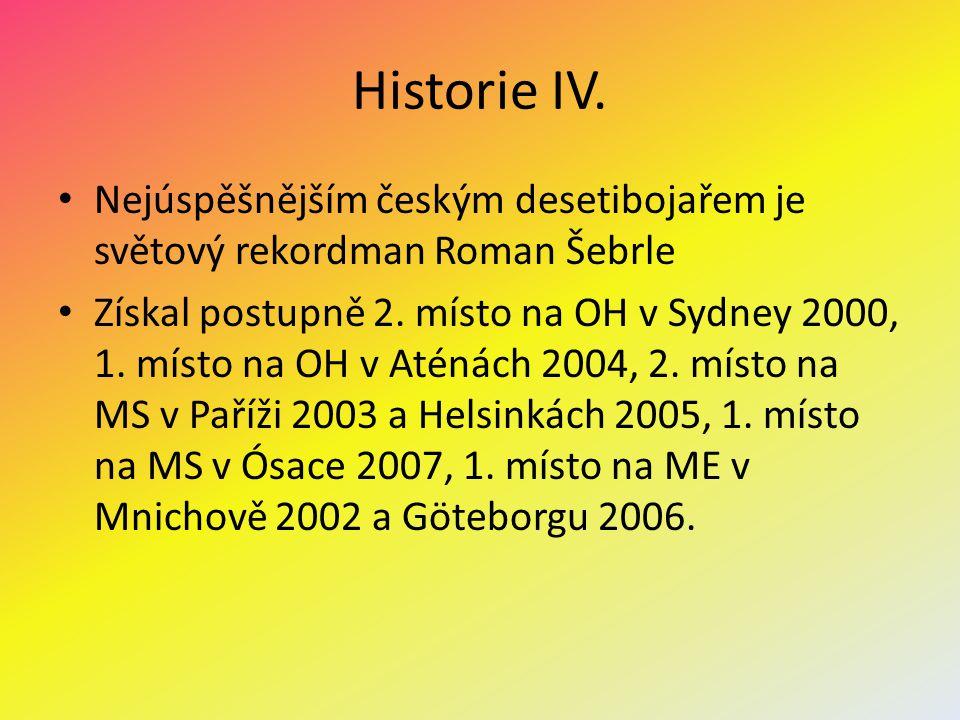 Historie IV. Nejúspěšnějším českým desetibojařem je světový rekordman Roman Šebrle.