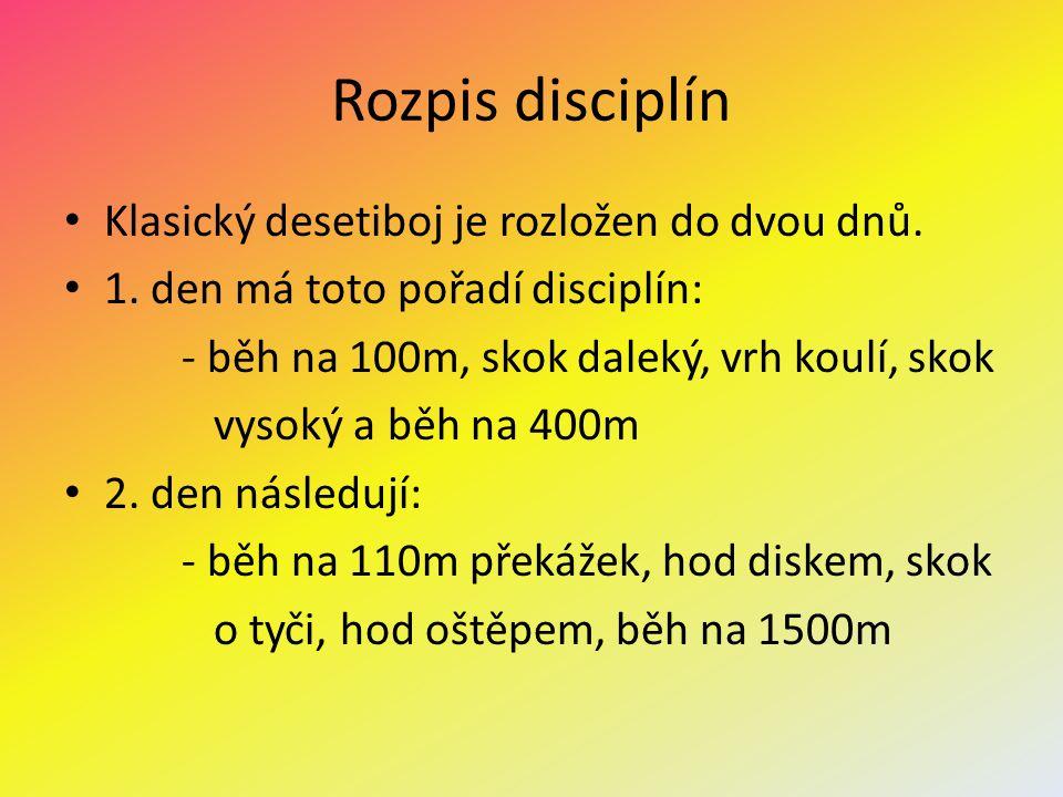 Rozpis disciplín Klasický desetiboj je rozložen do dvou dnů.