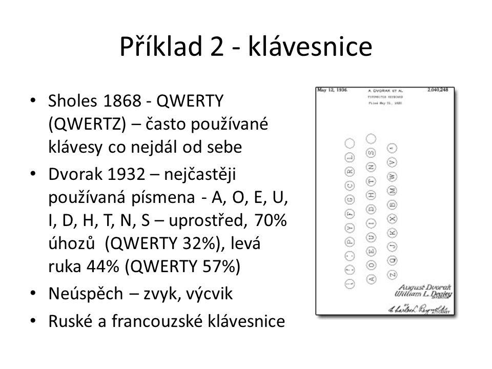 Příklad 2 - klávesnice Sholes 1868 - QWERTY (QWERTZ) – často používané klávesy co nejdál od sebe.
