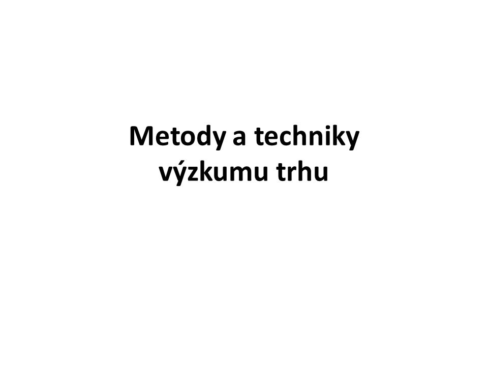 Metody a techniky výzkumu trhu