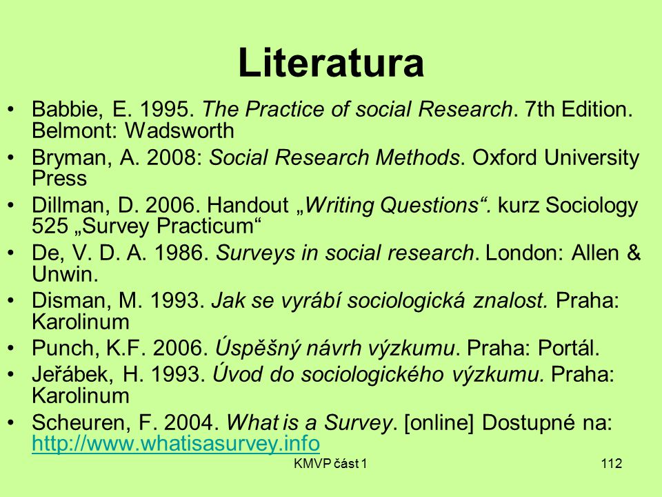 Literatura Babbie, E. 1995. The Practice of social Research. 7th Edition. Belmont: Wadsworth.