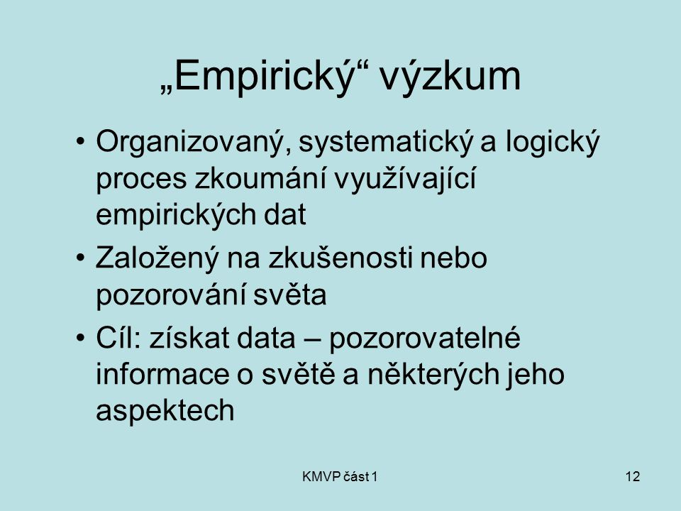 """""""Empirický výzkum Organizovaný, systematický a logický proces zkoumání využívající empirických dat."""