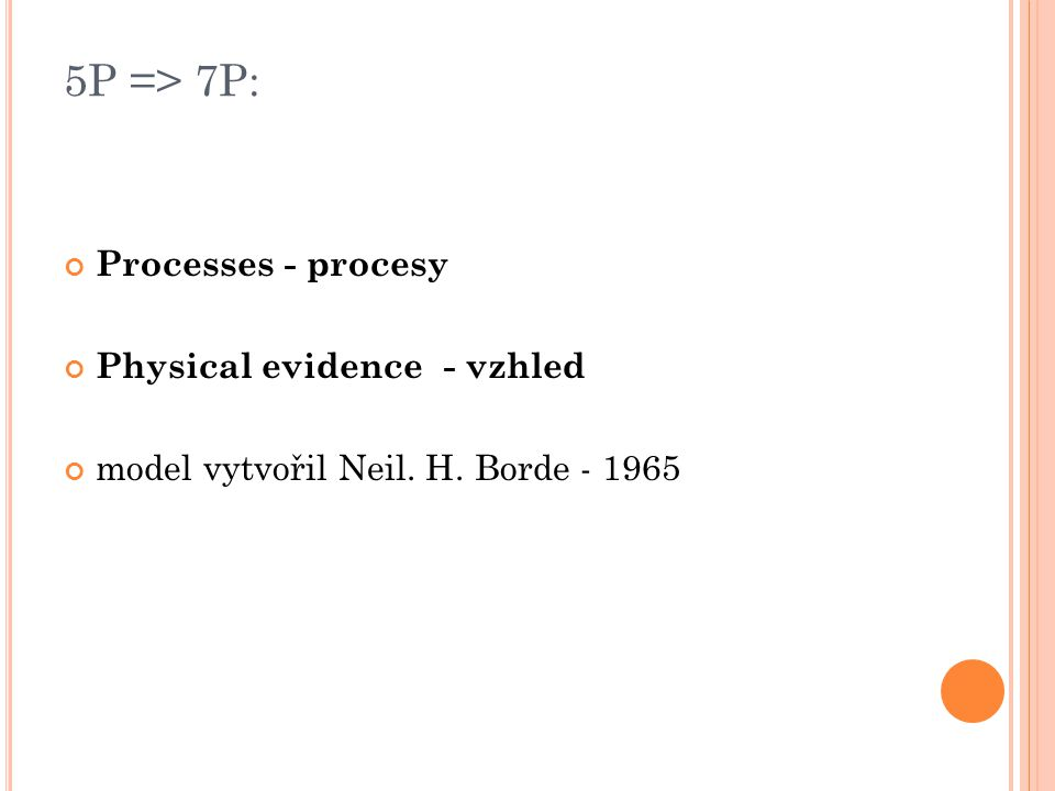 5P => 7P: Processes - procesy Physical evidence - vzhled