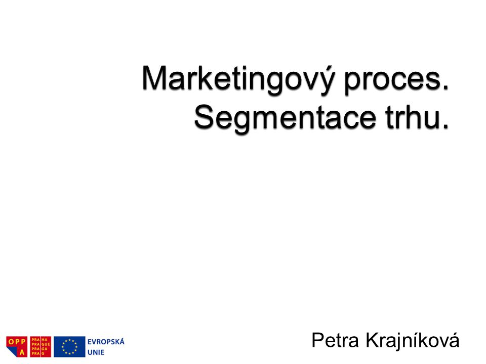 Marketingový proces. Segmentace trhu.