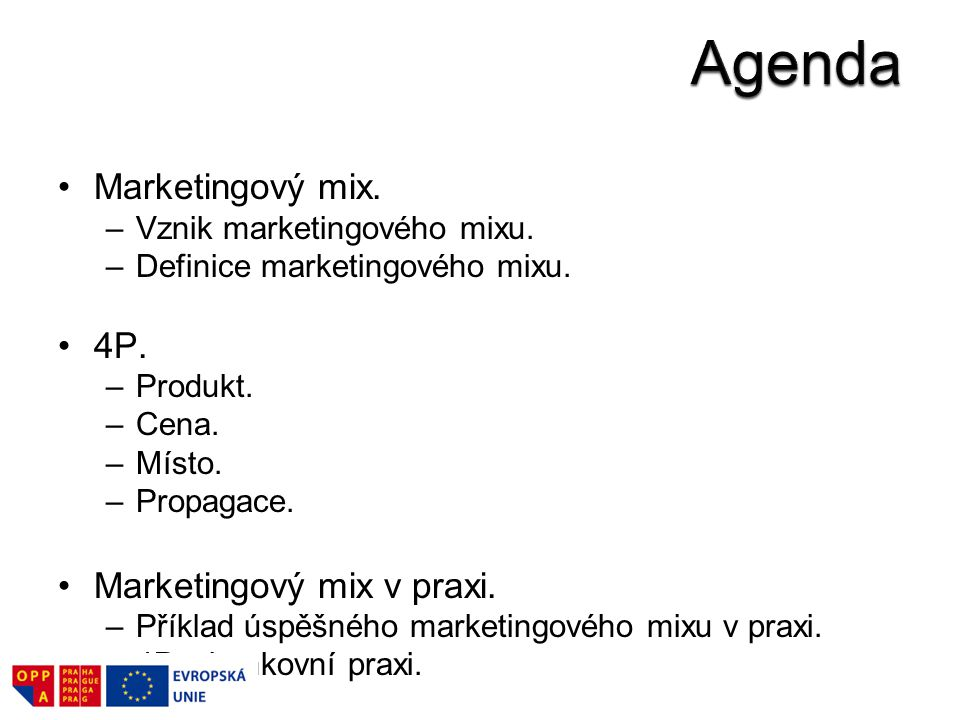 Agenda Marketingový mix. 4P. Marketingový mix v praxi.