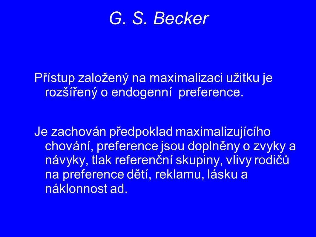G. S. Becker Přístup založený na maximalizaci užitku je rozšířený o endogenní preference.