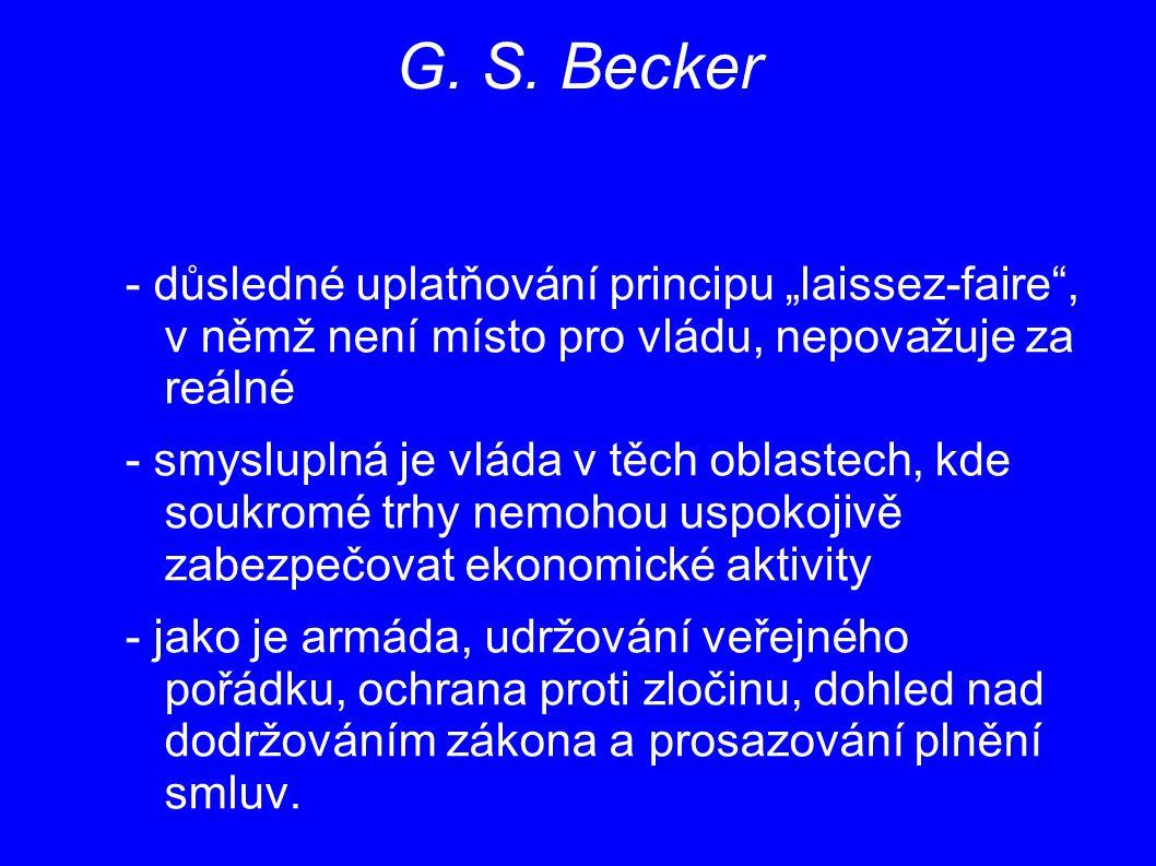 """G. S. Becker - důsledné uplatňování principu """"laissez-faire , v němž není místo pro vládu, nepovažuje za reálné."""
