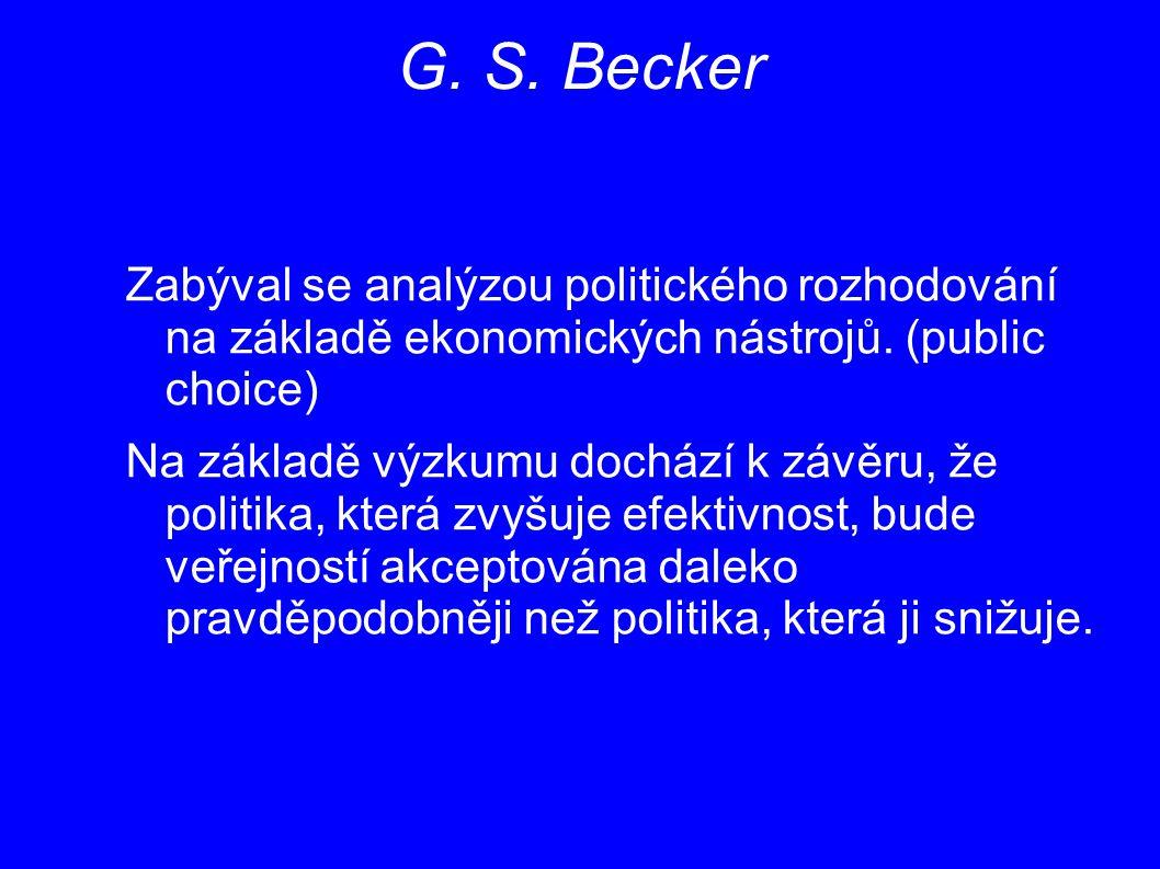 G. S. Becker Zabýval se analýzou politického rozhodování na základě ekonomických nástrojů. (public choice)