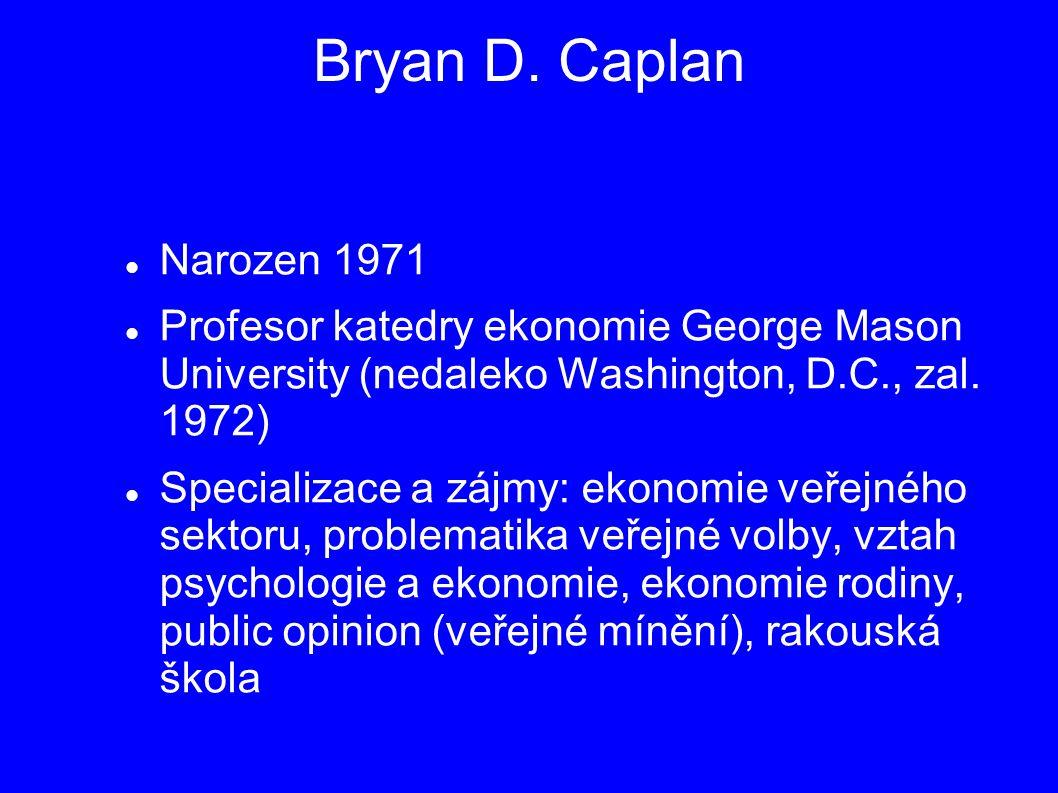 Bryan D. Caplan Narozen 1971. Profesor katedry ekonomie George Mason University (nedaleko Washington, D.C., zal. 1972)