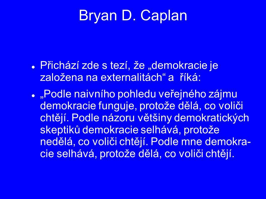 """Bryan D. Caplan Přichází zde s tezí, že """"demokracie je založena na externalitách a říká:"""