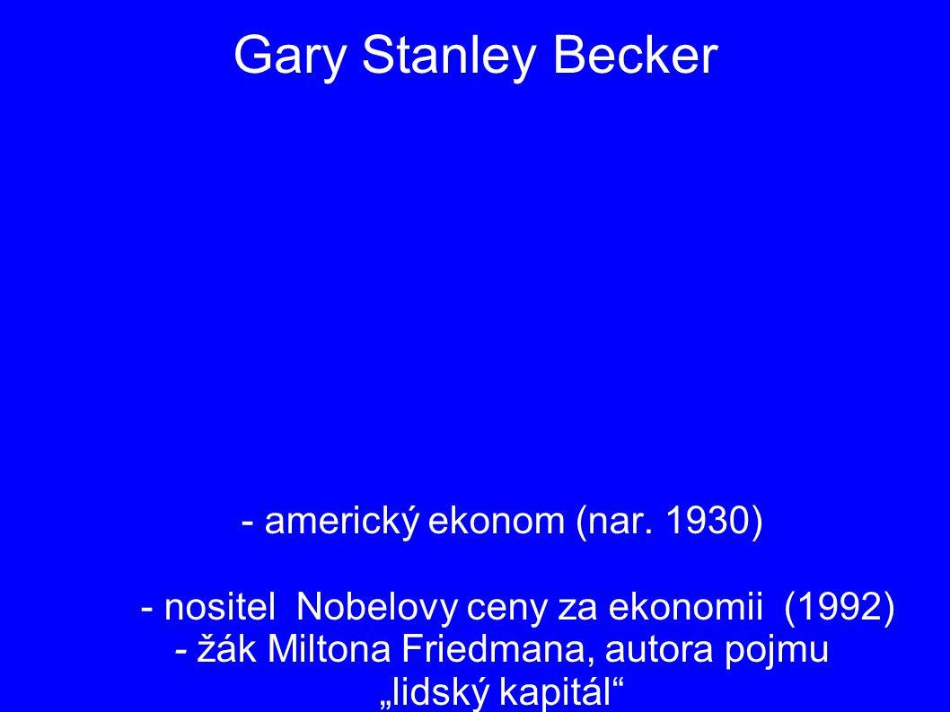 Gary Stanley Becker - americký ekonom (nar. 1930)