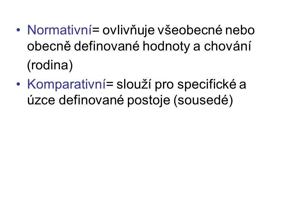 Normativní= ovlivňuje všeobecné nebo obecně definované hodnoty a chování