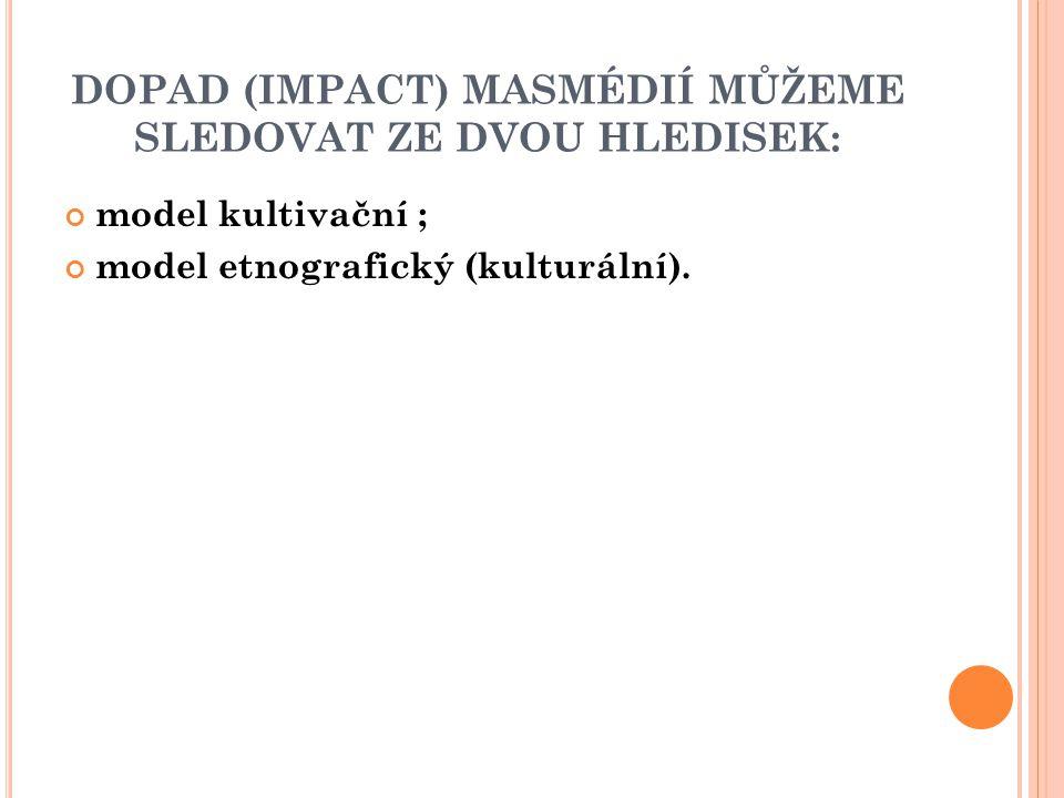 DOPAD (IMPACT) MASMÉDIÍ MŮŽEME SLEDOVAT ZE DVOU HLEDISEK: