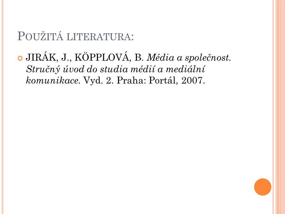 Použitá literatura: JIRÁK, J., KÖPPLOVÁ, B. Média a společnost.