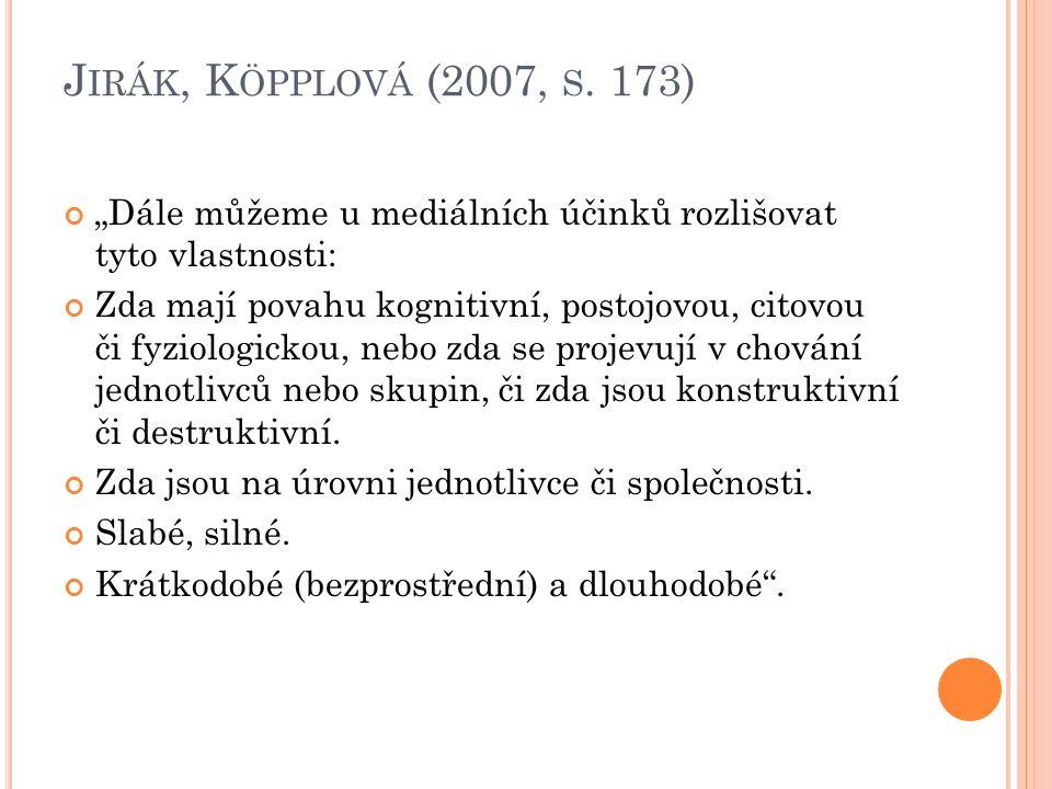 """Jirák, Köpplová (2007, s. 173) """"Dále můžeme u mediálních účinků rozlišovat tyto vlastnosti:"""