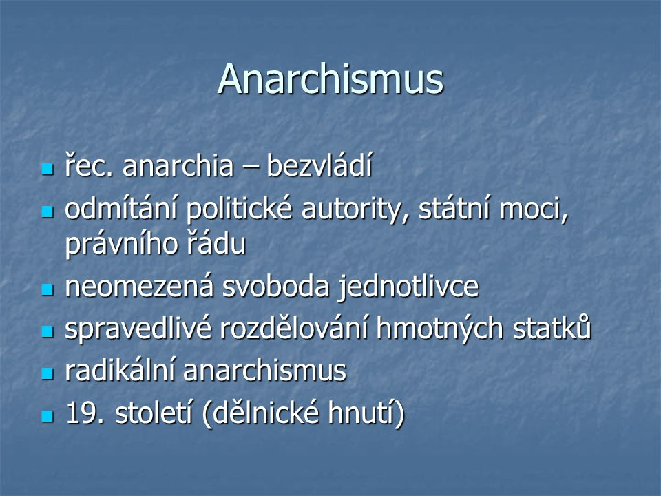 Anarchismus řec. anarchia – bezvládí