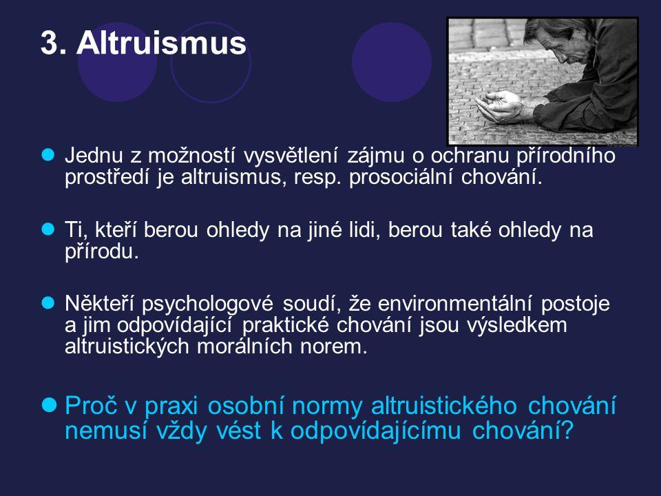 3. Altruismus Jednu z možností vysvětlení zájmu o ochranu přírodního prostředí je altruismus, resp. prosociální chování.