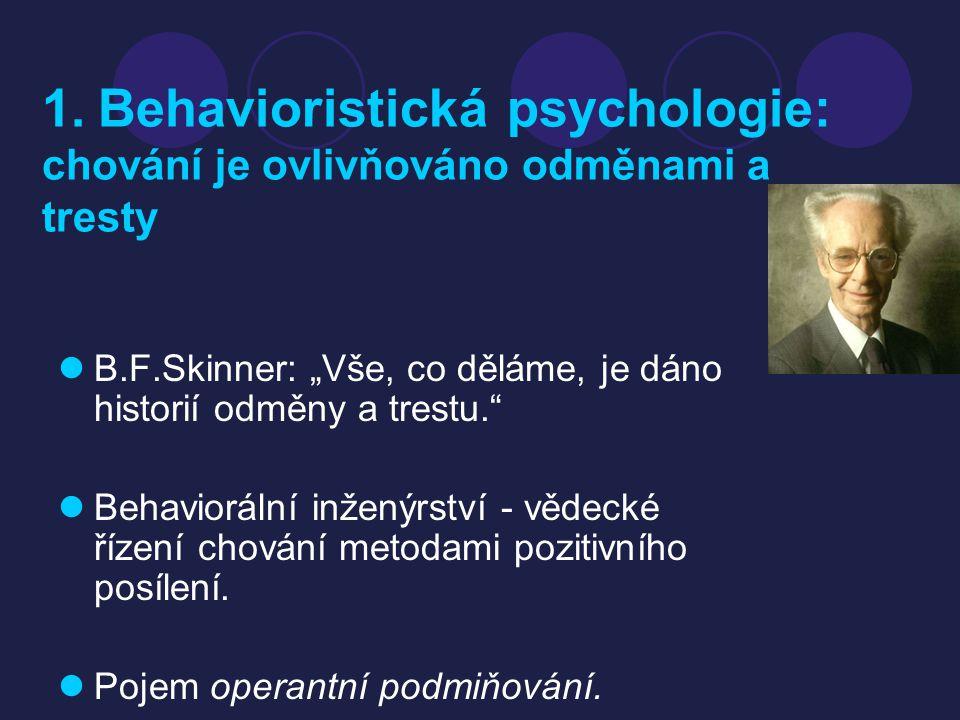 1. Behavioristická psychologie: chování je ovlivňováno odměnami a tresty