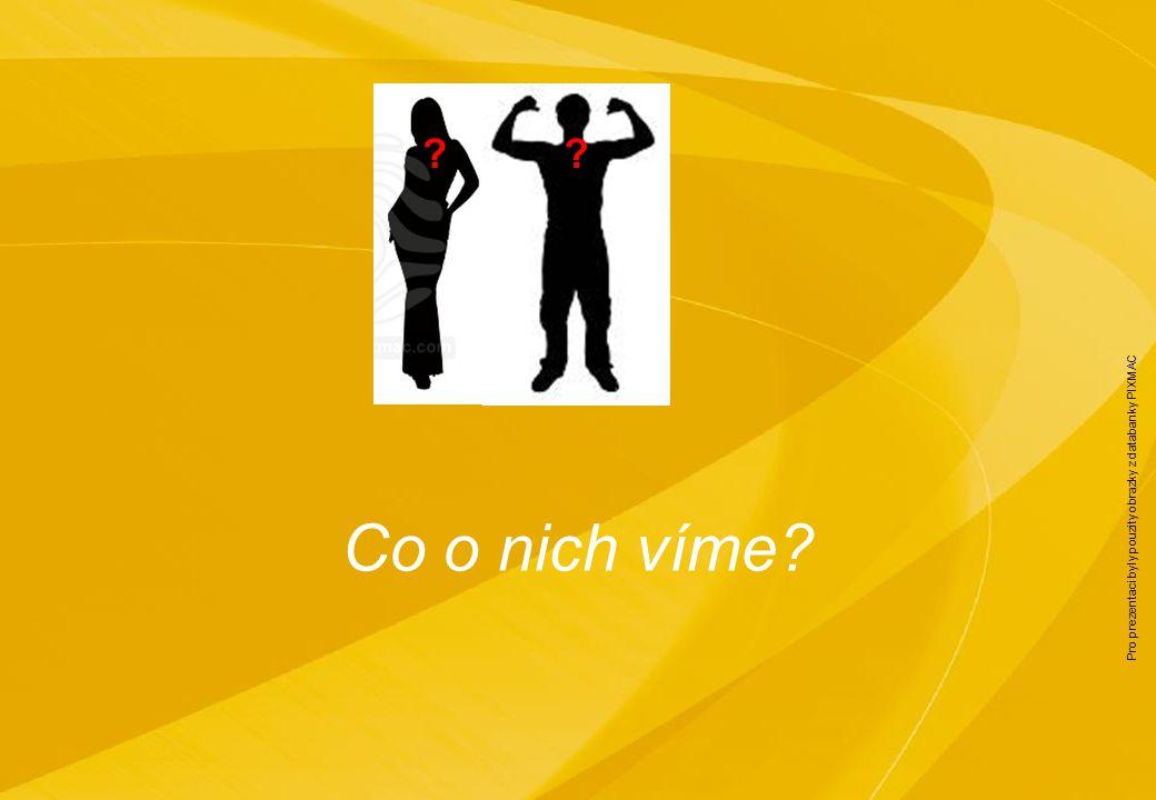 Pro prezentaci byly pouzity obrazky z databanky PIXMAC Co o nich víme 5