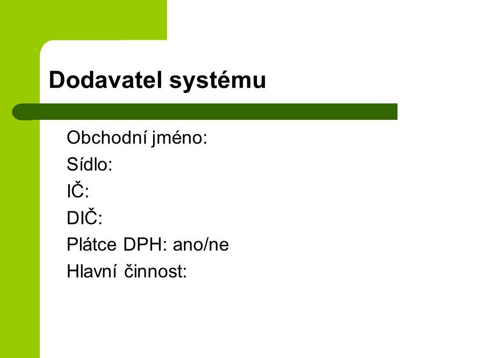 Dodavatel systému Obchodní jméno: Sídlo: IČ: DIČ: Plátce DPH: ano/ne
