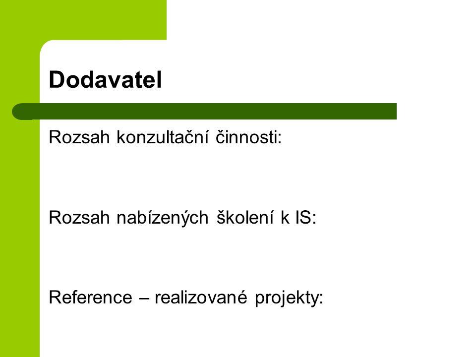 Dodavatel Rozsah konzultační činnosti: Rozsah nabízených školení k IS: