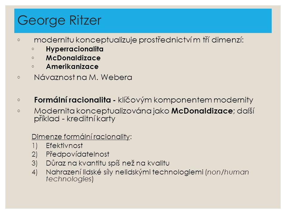 George Ritzer modernitu konceptualizuje prostřednictví m tří dimenzí: