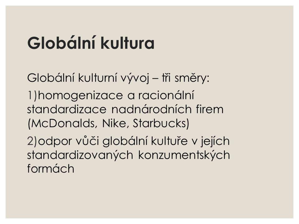Globální kultura Globální kulturní vývoj – tři směry: