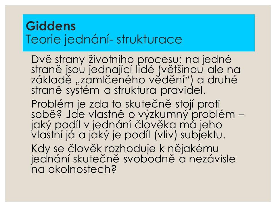 Giddens Teorie jednání- strukturace