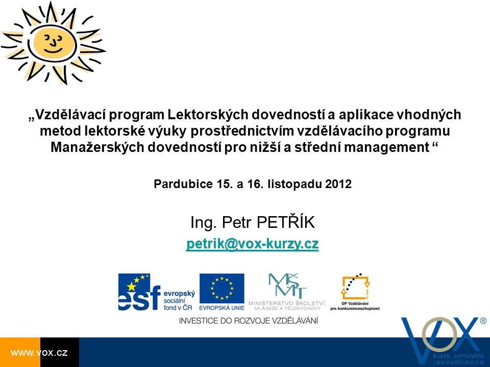 Pardubice 15. a 16. listopadu 2012 Ing. Petr PETŘÍK. petrik@vox-kurzy.cz.