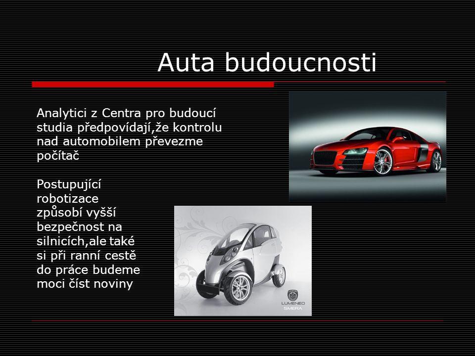 Auta budoucnosti Analytici z Centra pro budoucí studia předpovídají,že kontrolu nad automobilem převezme počítač.