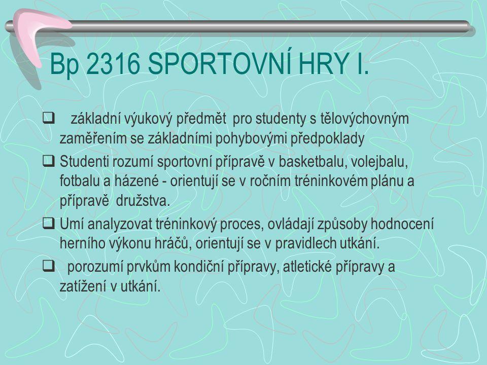 Bp 2316 SPORTOVNÍ HRY I. základní výukový předmět pro studenty s tělovýchovným zaměřením se základními pohybovými předpoklady.