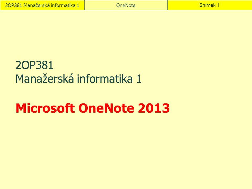 2OP381 Manažerská informatika 1 Microsoft OneNote 2013