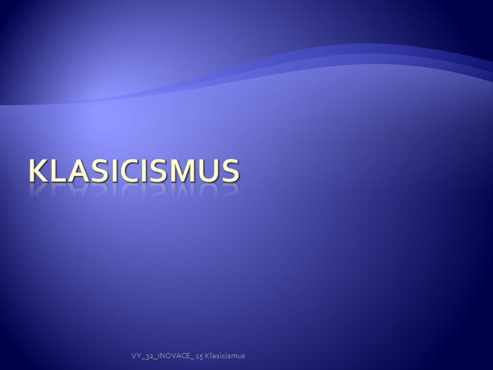 KLASICISMUS VY_32_INOVACE_ 15 Klasicismus