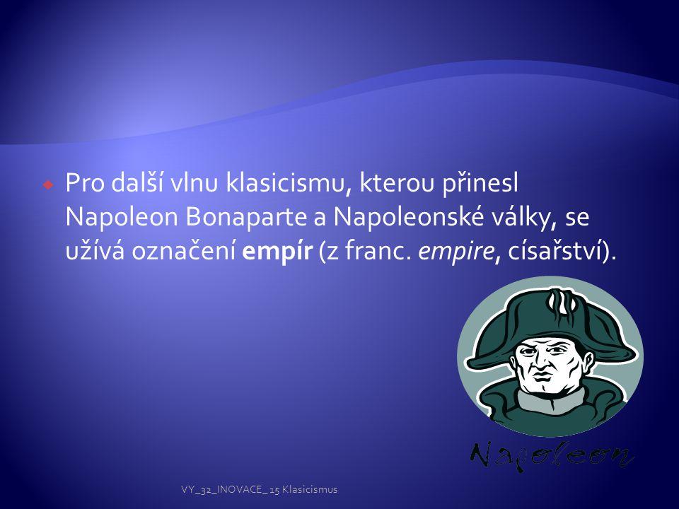 Pro další vlnu klasicismu, kterou přinesl Napoleon Bonaparte a Napoleonské války, se užívá označení empír (z franc. empire, císařství).