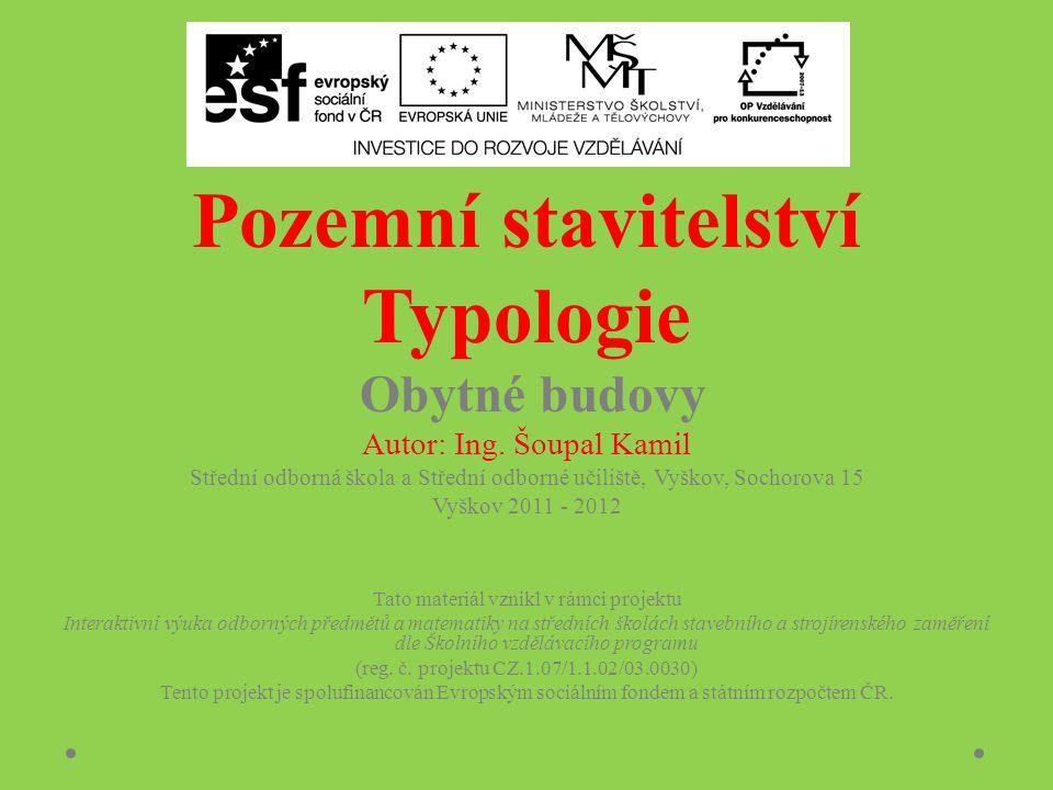 Pozemní stavitelství Typologie Obytné budovy Autor: Ing. Šoupal Kamil