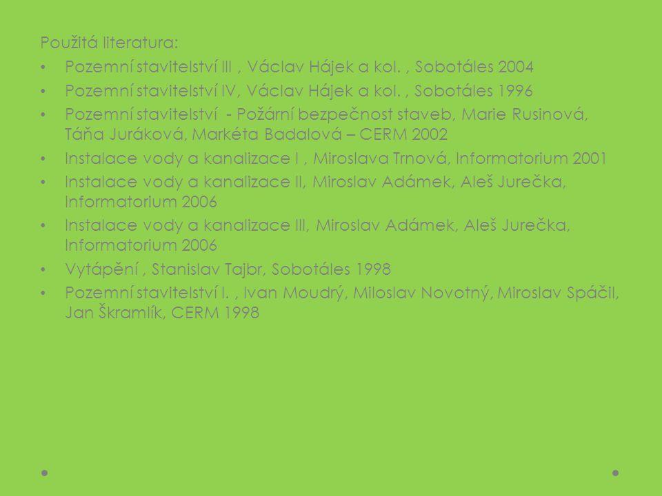Použitá literatura: Pozemní stavitelství III , Václav Hájek a kol. , Sobotáles 2004. Pozemní stavitelství IV, Václav Hájek a kol. , Sobotáles 1996.