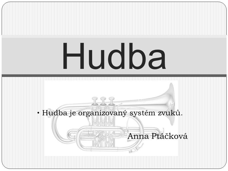 Hudba je organizovaný systém zvuků. Anna Ptáčková