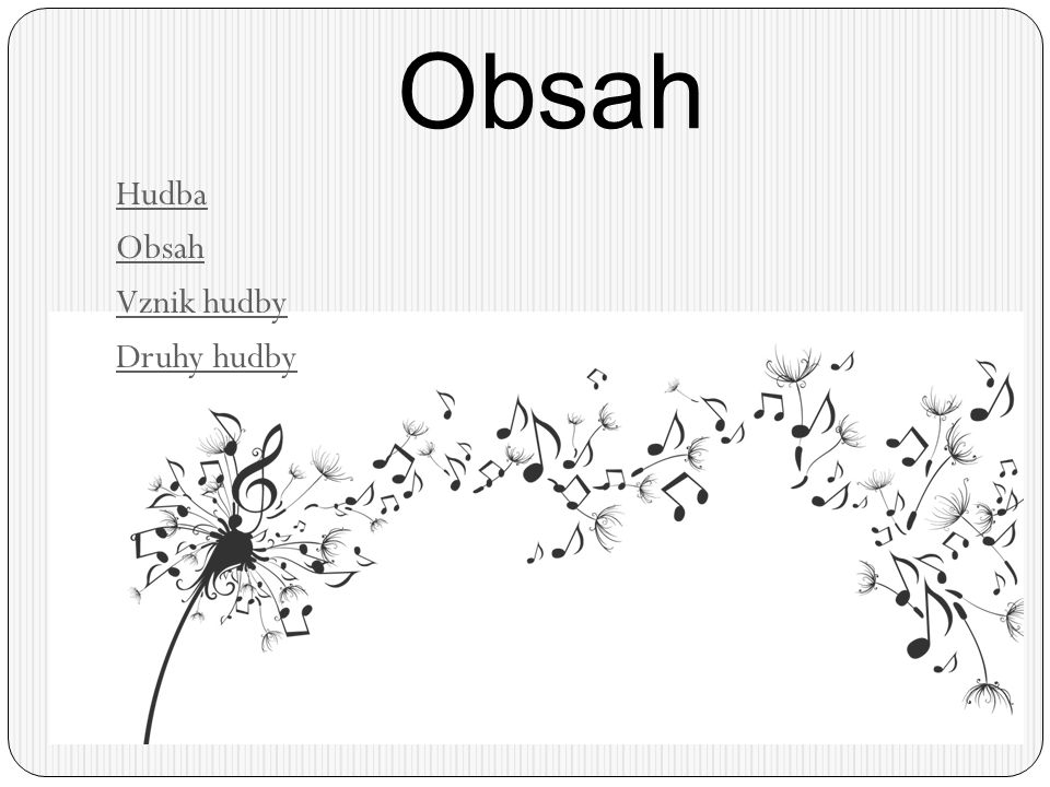 Obsah Hudba Obsah Vznik hudby Druhy hudby