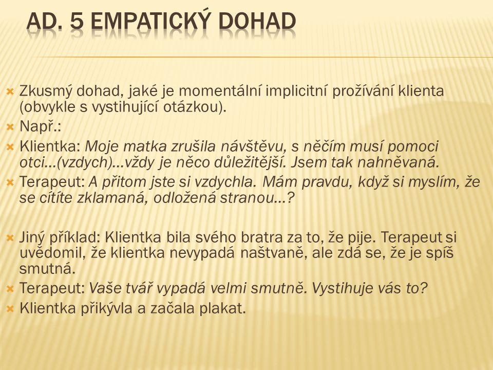 Ad. 5 Empatický dohad Zkusmý dohad, jaké je momentální implicitní prožívání klienta (obvykle s vystihující otázkou).