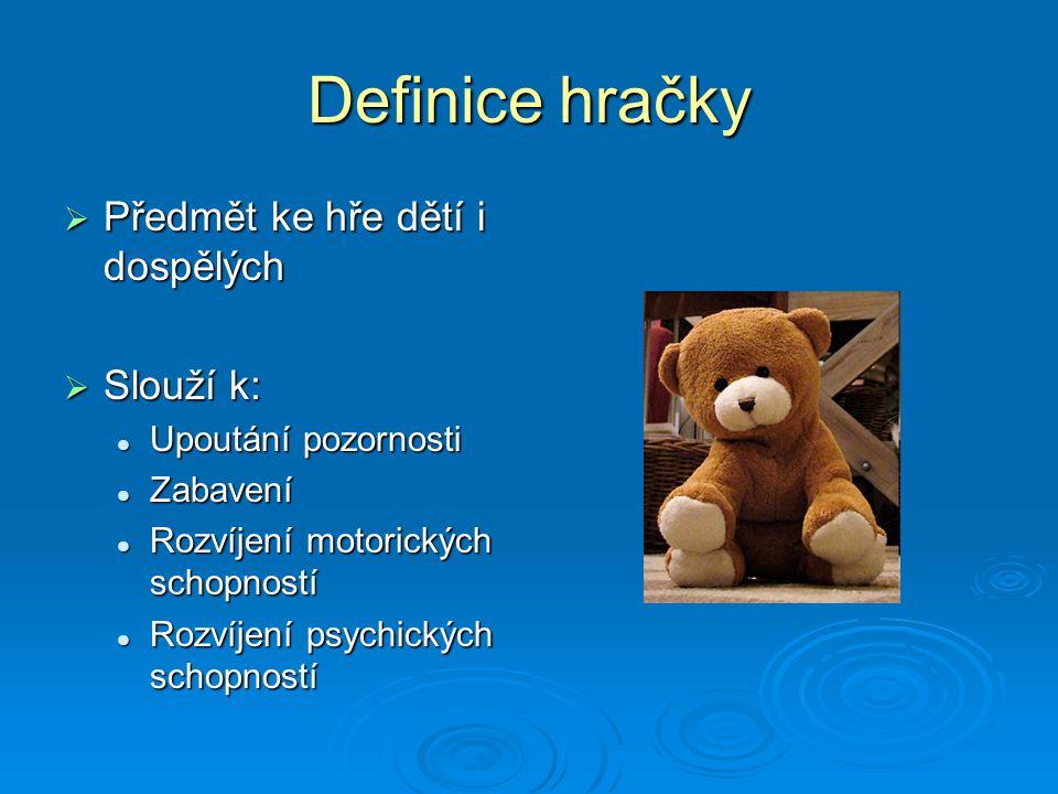 Definice hračky Předmět ke hře dětí i dospělých Slouží k: