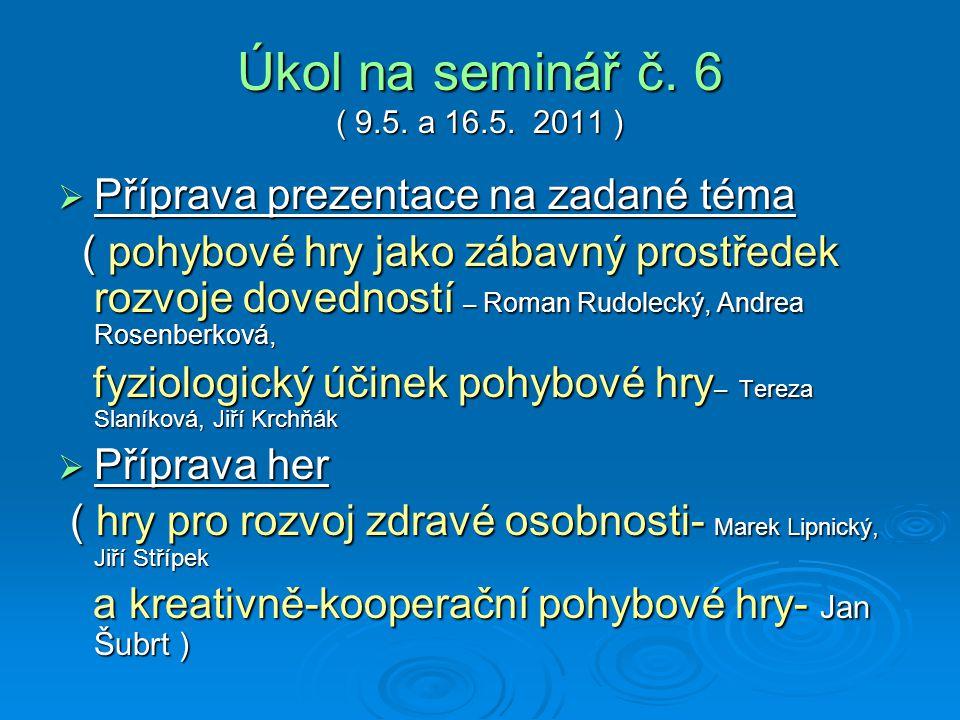 Úkol na seminář č. 6 ( 9.5. a 16.5. 2011 ) Příprava prezentace na zadané téma.