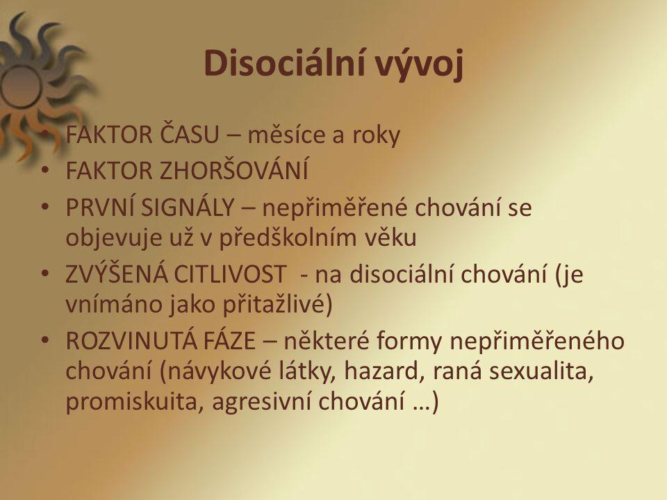Disociální vývoj FAKTOR ČASU – měsíce a roky FAKTOR ZHORŠOVÁNÍ