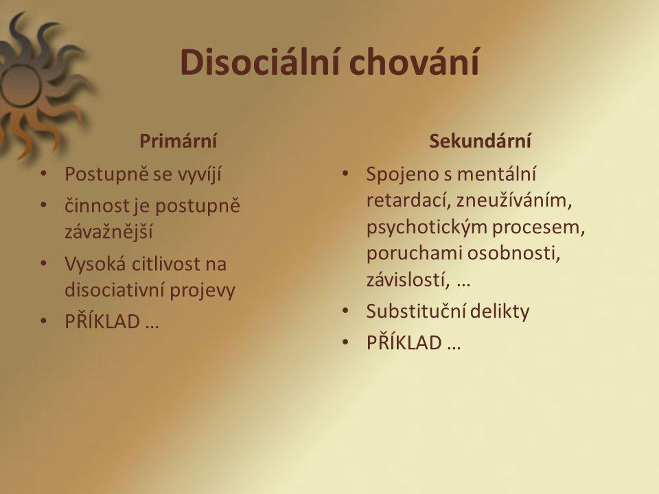 Disociální chování Primární Sekundární Postupně se vyvíjí