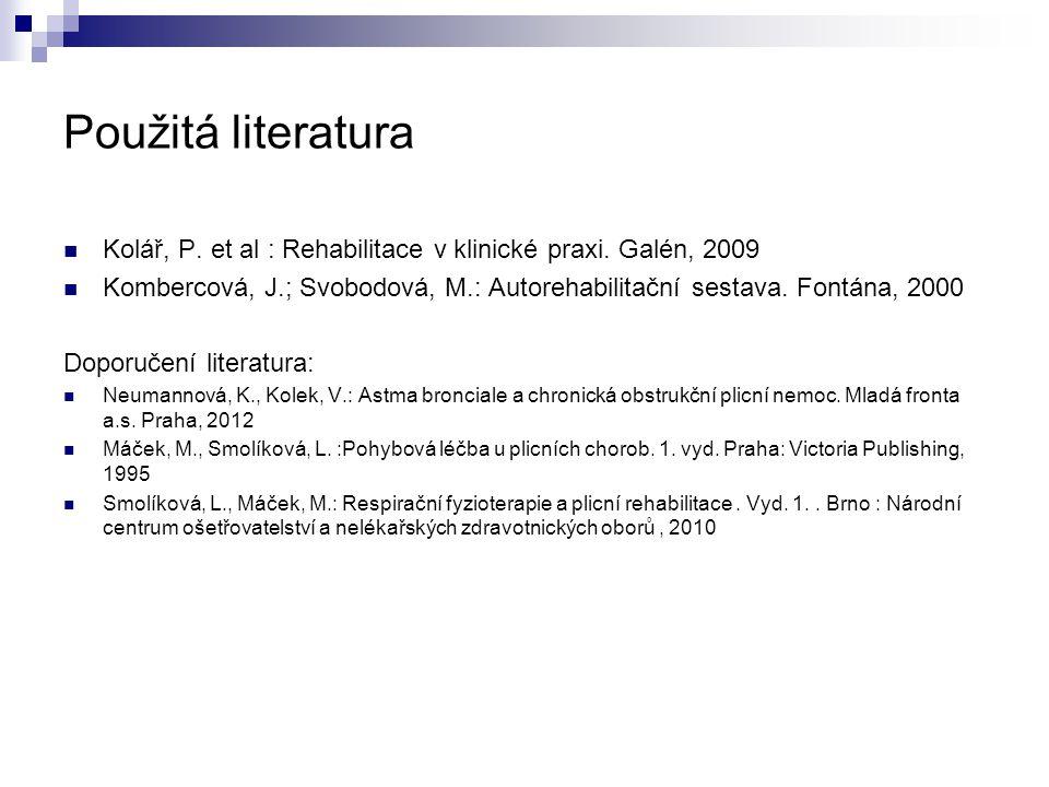 Použitá literatura Kolář, P. et al : Rehabilitace v klinické praxi. Galén, 2009.